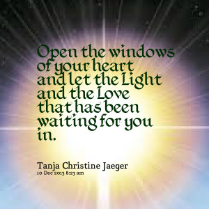 Quotes Picture: open the windows of your heart and let the light and ...
