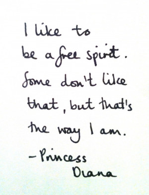 ... to be a free spirit. Some don't like that, but that's the way I am