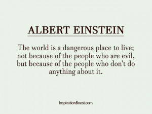 ... Place To Live Not Because Of The People Who Are Evil - Albert Einsten