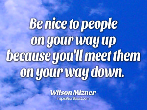 be nice quotes be nice to people on your way up because you ll meet ...