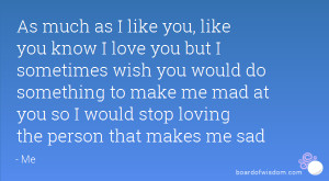 ... you would do something to make me mad at you so I would stop loving
