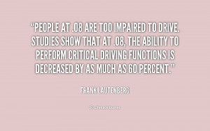 People at .08 are too impaired to drive. Studies show that at .08, the ...