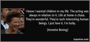children in my life. The acting was always in relation to it. Life ...