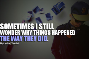 Sometimes i still wonder why things happened the way they did.Follow ...