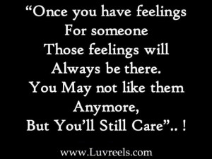 ... be there you may not like them anymore but youll still care love quote