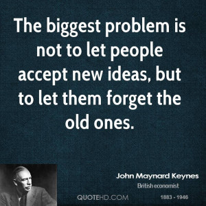 The biggest problem is not to let people accept new ideas, but to let ...