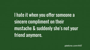 Image for Quote #445: I hate it when you offer someone a sincere ...