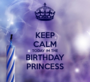 Calm Birthday Princess Quotes Keep calm today im the birthday princess ...