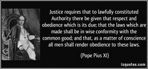 Justice requires that to lawfully constituted Authority there be given ...