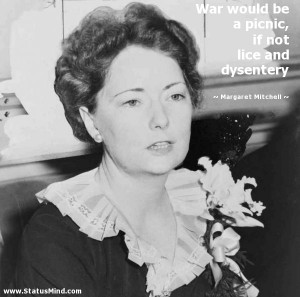 War would be a picnic, if not lice and dysentery - Margaret Mitchell ...