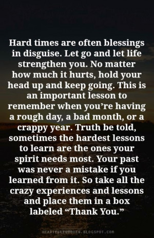 Hard times are often blessings in disguise.