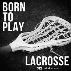 Born To Play Lacrosse! Lacrosse Inspiration and Motivational Quotes ...