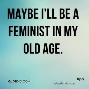 bjork-bjork-maybe-ill-be-a-feminist-in-my-old.jpg