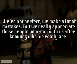 We're not perfect, we make a lot of mistakes. But we really appreciate ...