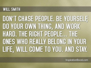 Dont chase people be yourself quotes
