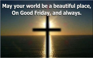 Holy Good Friday 2013 Greetings Images Photos Wallpapers Sms Quotes ...