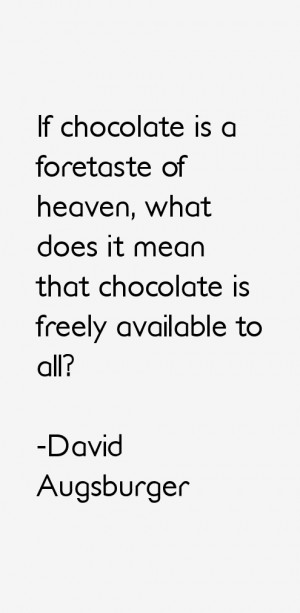 chocolate is a foretaste of heaven what does it mean that chocolate