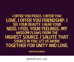 offer you peace. I offer you love. I offer you friendship. I see ...