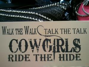 Walk The Walk Talk The Talk Cowgirls Ride The Hide - Cowboy Quote