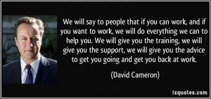We will say to people that if you can work, and if you want to work ...