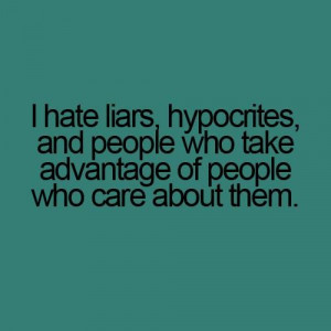 Hate Liars, Hypocrites, And People Who Take Advantage Of People Who ...