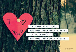 If A Man Wants You,Nothing Can Keep him away ~ Break Up Quote