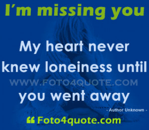 Missing You Quote - My Heart Never Knew Loneliness Until You Went Away ...