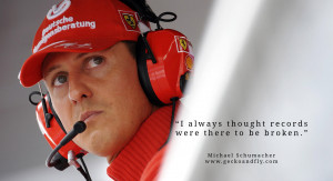 Michael Schumacher quotes I always thought records were there to be ...