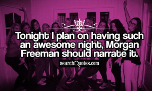 Tonight I plan on having such an awesome night, Morgan Freeman should ...
