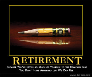 Retirement, Because You've Given So Much Of Yourself To The Company ...