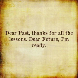 ... thanks for all the lessons. Dear future, i'm ready Picture Quote #4