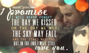 ... will never forget the day we kissed or the day we met. The