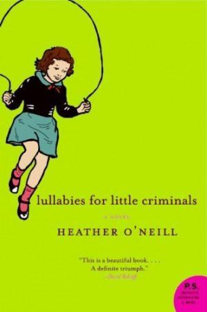 Lullabies For Little Criminals: A Novel by Heather O'Neill, http://www ...