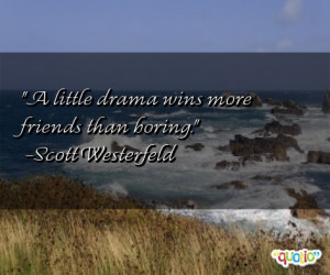 little drama wins more friends than boring .