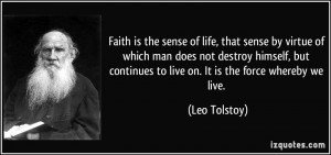 Faith is the sense of life, that sense by virtue of which man does not ...