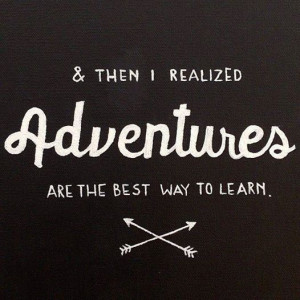 Adventures are the best way to learn..