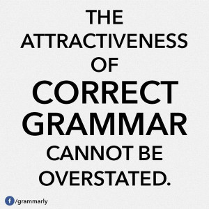 The attractiveness of correct grammar cannot be overstated.