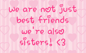 we are not just best friends we re also sisters 3