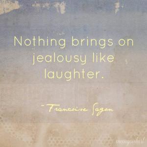 ... laughter.' ~ Francoise Sagon #jealousy #jealous #quote #friendship #