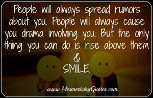 Those people who spread rumours are not worth bothering with. Rise ...