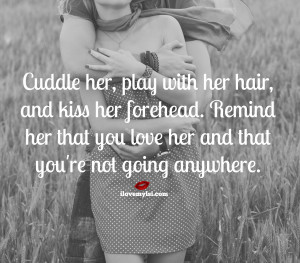 Remind her that you love her.