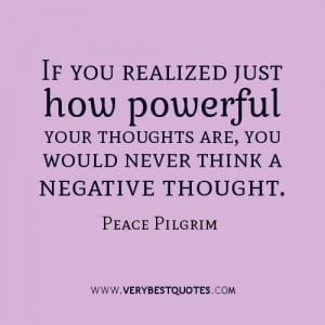 ... your thoughts are, you would never think a negative thought