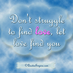 Let Love Find You Quotes Love; let love find you