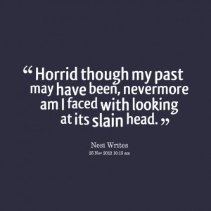 Quotes Picture: horrid though my past may have been, nevermore am i ...