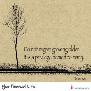 Quote - Do Not Regret Growing Older