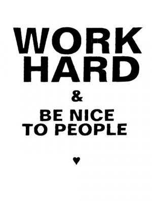 ... work hard be nice to people be nice happy good vibes positive vibes