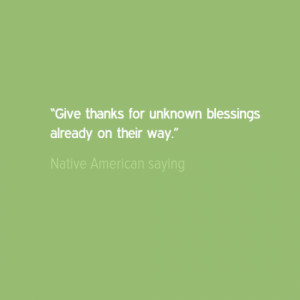 """Give thanks for unknown blessings already on their way."""""""