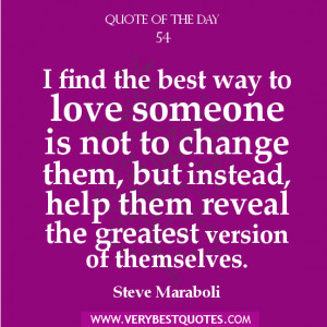 Quote of The Day ABOUT LOVE, I find the best way to love someone is ...