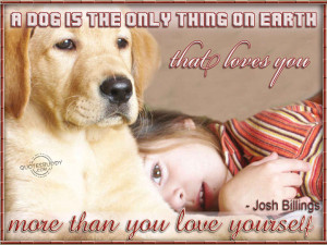 dog is the only thing on earth that loves you more than...