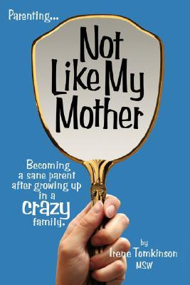 ... My Mother: Becoming a Sane Parent After Growing Up in a Crazy Family